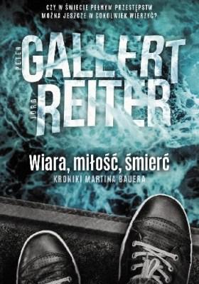 Wiara miłość śmierć, Perer Gallert, Jorg Reiter, kryminał, sensacja, thriller, Wydawnictwo Initium