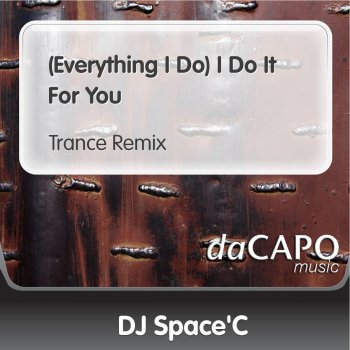 Everything I Do I Do It For You By Dj Space C Album Lyrics Musixmatch Song Lyrics And Translations
