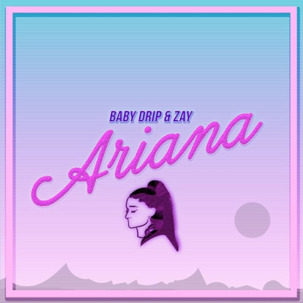 Image result for BABY DRIP & ZAY - ARIANA