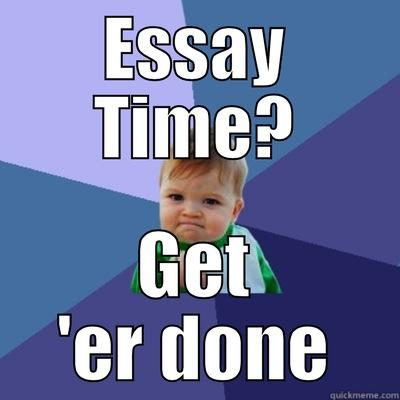 ESSAY TIME? GET 'ER DONE Success Kid