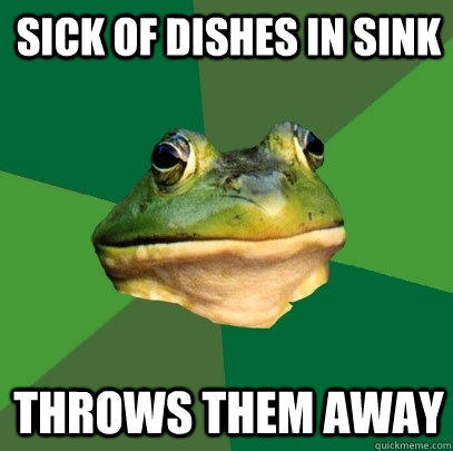 sick of dishes in sink Throws them away