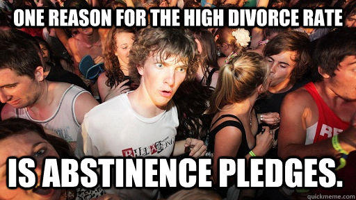 one reason for the high divorce rate is abstinence pledges.