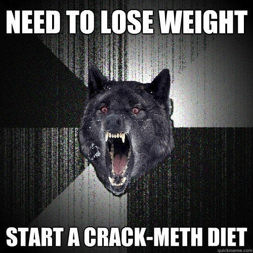 need to lose weight start a crack-meth diet