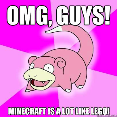 omg, guys! Minecraft is a lot like lego!