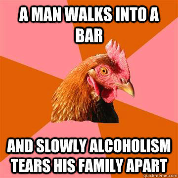 a man walks into a bar and slowly alcoholism tears his family apart