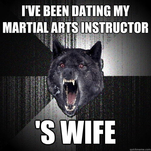 i've been dating my martial arts instructor 's wife
