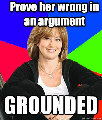 Prove her wrong in an argument GROUNDED