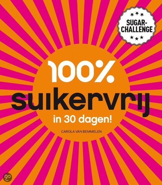 100 % suikervrij in 30 dagen - Carola van Bemmelen