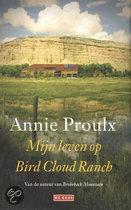 E. Annie Proulx - Mijn leven op Bird Cloud Ranch