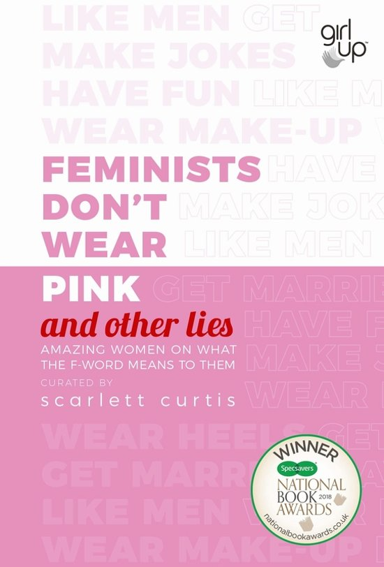 """Feminists Don't Wear Pink (and other lies)"" by Scarlett Curtis Katy Finch"