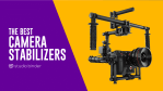 Tech :  15 meilleurs stabilisateurs de caméra vidéo pour les cinéastes en 2020  infos , tests