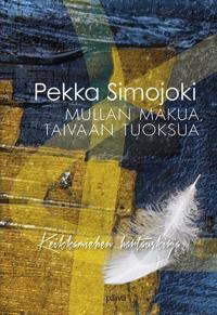 Mullan makua, taivaan tuoksua - Pekka Simojoki - sidottu(9789524759144) | Adlibris kirjakauppa