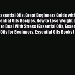 Read Essential Oils Great Beginners Guide With Essential Oils Recipes How To Lose Weight Video Dailymotion