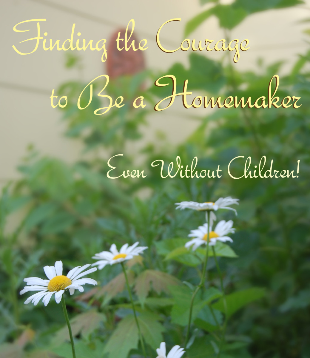 Find the Courage to Be a Homemaker-Even Without Kids!