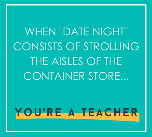 When date night consists of strolling the aisles of the container store -- #teachertruths