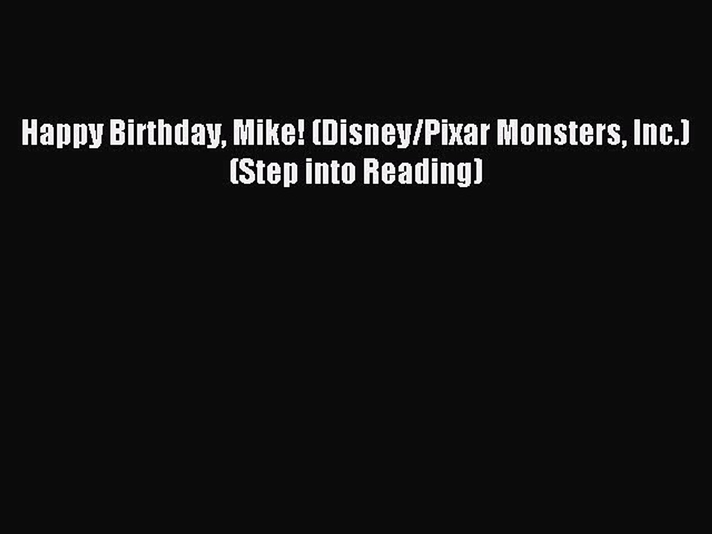 Pdf Download Happy Birthday Mike Disney Pixar Monsters Inc Step Into Reading Read Online Video Dailymotion