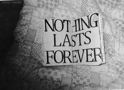 https://i2.wp.com/s2.favim.com/orig/37/black-and-white-forever-last-nothing-nothing-lasts-forever-Favim.com-303462.jpg