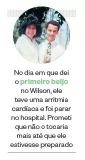 No dia em que dei  o primeiro beijo  no Wilson, ele  teve uma arritmia cardíaca e foi parar no hospital. Prometi que não o tocaria mais até que ele estivesse preparado (Foto: Arq. pessoal)
