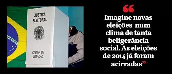 """""""Imagine novas eleições  num clima de tanta beligerância social. As eleições de 2014 já foram acirradas"""" (Foto: Época )"""