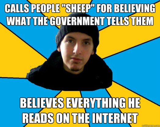 """Picture of a guy wearing a black coat and black hat, surrounded by the words: """"Calls people 'sheep' for believing what the government tells them. Believes everything he reads on the internet."""