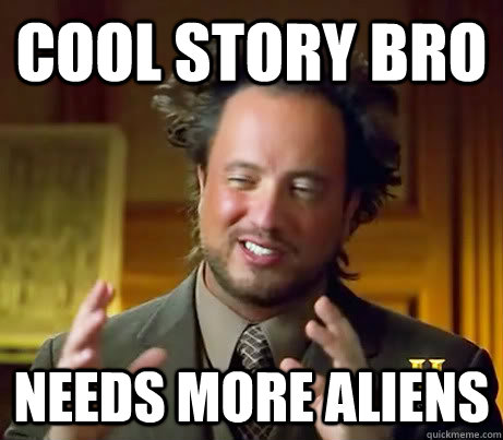 Cool story bro needs more aliens - Cool story bro needs more aliens  Ancient Aliens Earthquake