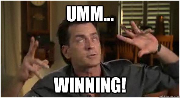 umm... winning! - umm... winning!  Charlie Sheen Meme