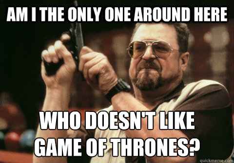 Risultati immagini per he doesn't like game of thrones