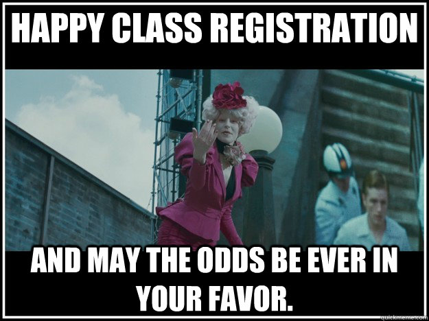 Happy Class Registration and may the odds be ever in your favor. - Happy Class Registration and may the odds be ever in your favor. Misc