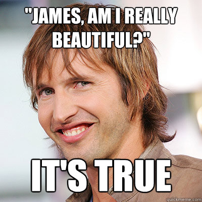 Image result for you're beautiful james blunt meme