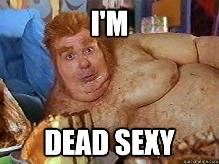 I'm  dead sexy - I'm  dead sexy  Fat Bastard
