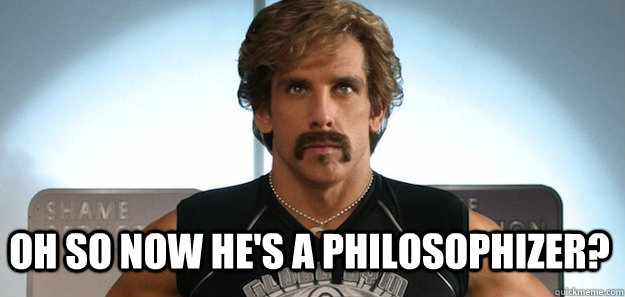 Oh so now he's a philosophizer? - Oh so now he's a philosophizer?  Dodgeball Philosophizer