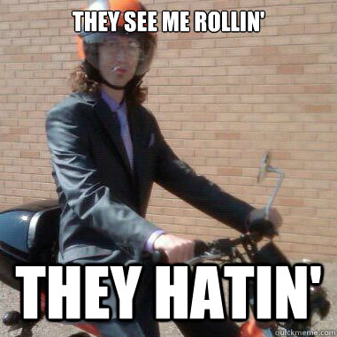 THEY SEE ME ROLLIN' THEY HATIN' - THEY SEE ME ROLLIN' THEY HATIN'  MOPED MAN