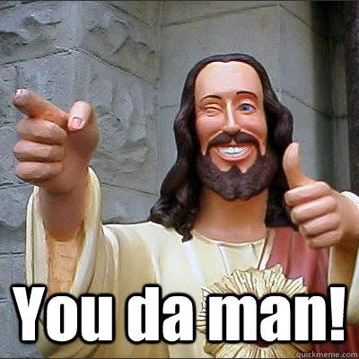 Image result for jesus is the man meme