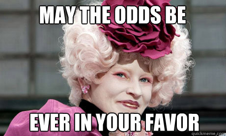 May the odds be Ever in your favor - May the odds be Ever in your favor  effie trinket
