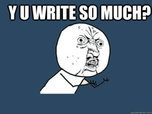 Image result for y u write so much