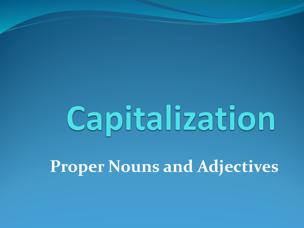 Capitalization Proper Nouns And Adjectives