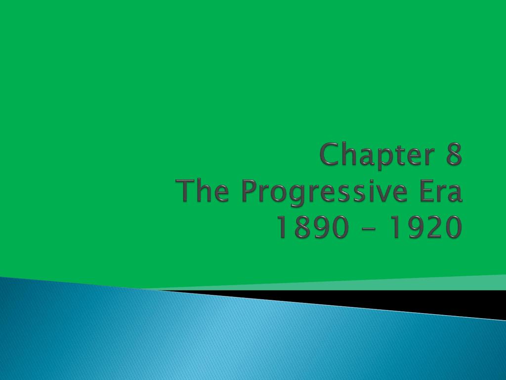 Chapter 8 The Progressive Era