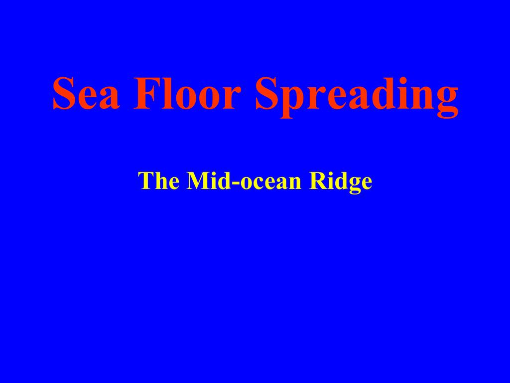 Sea Floor Spreading The Mid Ocean Ridge