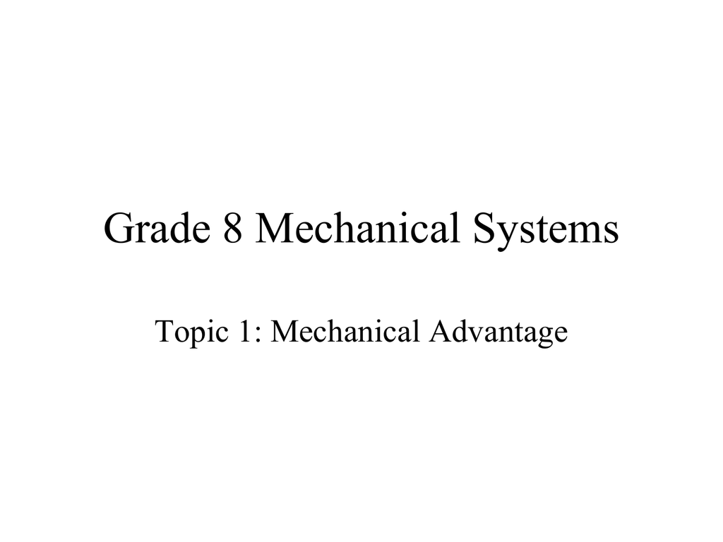 Grade 8 Mechanical Systems Mechanical Advantage