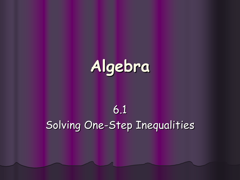6 1 Solving One Step Linear Inequalities