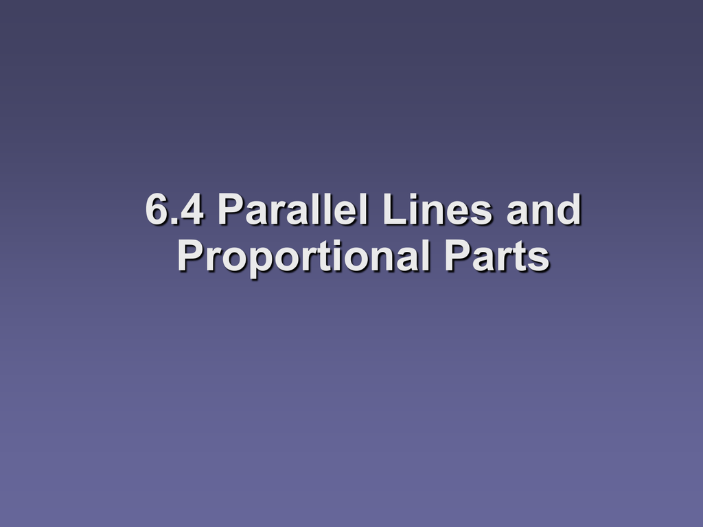 6 4 Parallel Lines And Proportional Parts