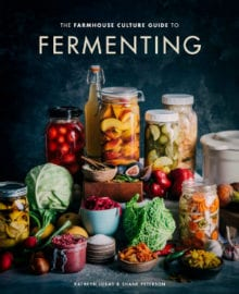 The Farmhouse Guide to Fermenting Cookbook