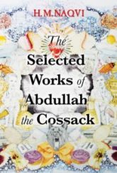 H. M. Naqvi,The Selected Works of Abdullah the Cossack