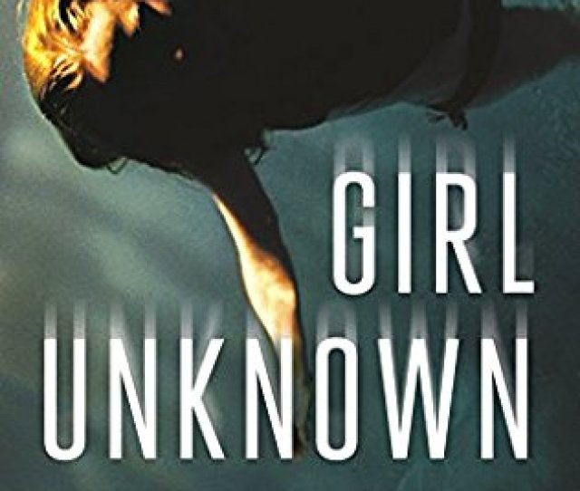 Girl Unknown By Karen Perry David And Caroline Have A Seemingly Stable Marriage As Theyre Raising Two Kids But When One Of Davids College Students