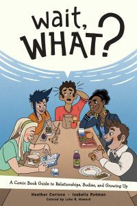 Wait, What? by Heather Corinna and Isabella Rotman - Best Puberty Books