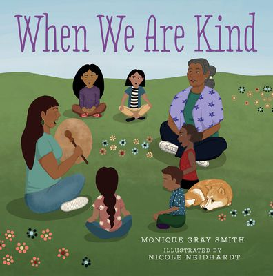 Cover of When We Are Kind by Monique Gray Smith
