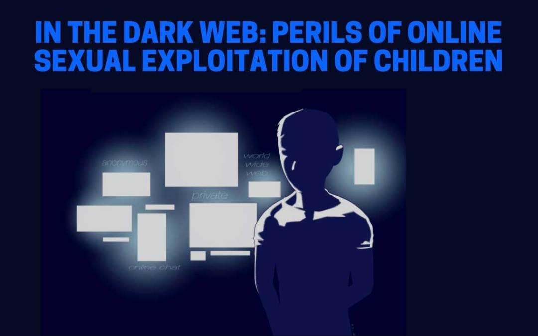 In the Dark Web: Perils of Online Sexual Exploitation of Children