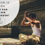 Waarom is Yoga meer dan alleen houdingen?