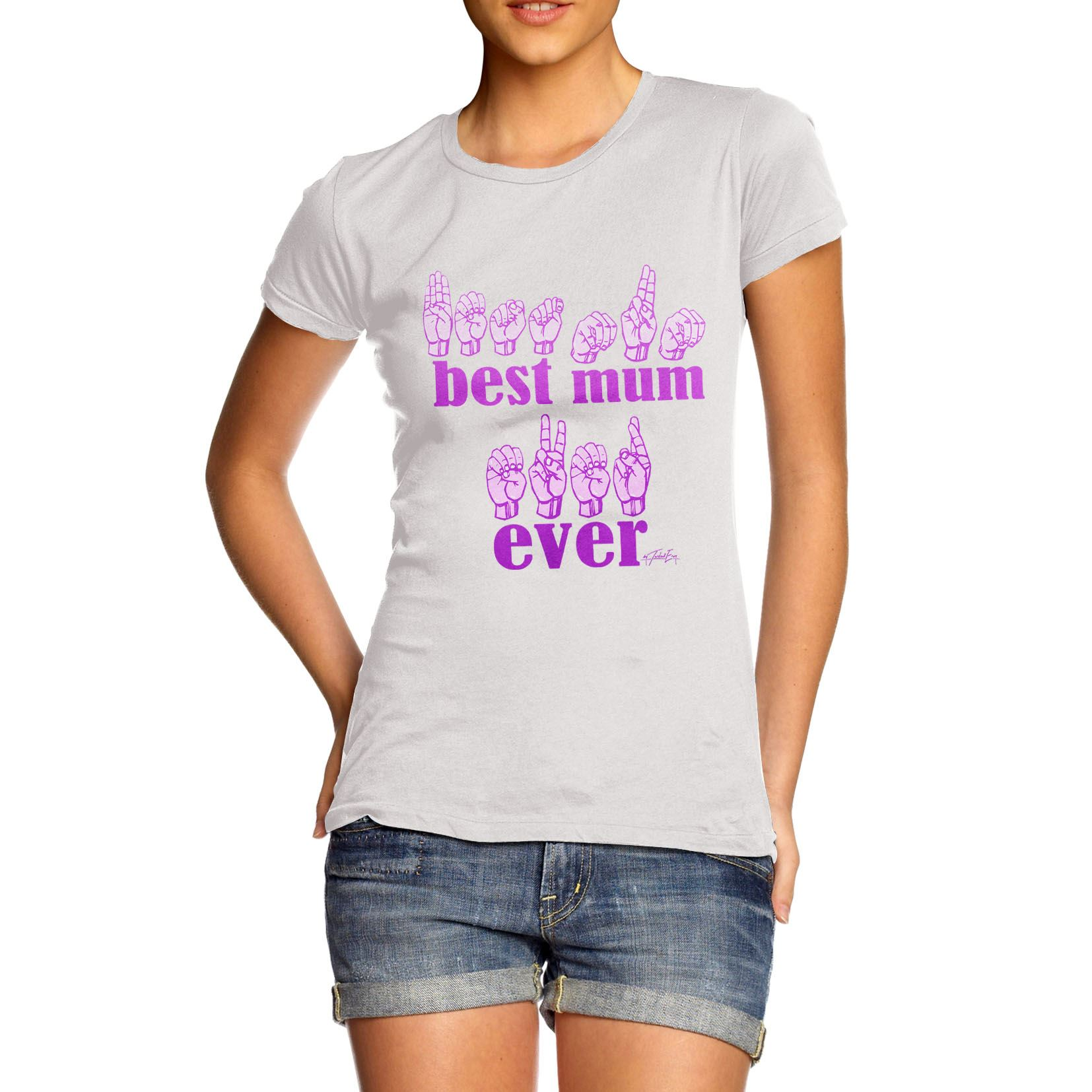 Women s Best Mum Ever In Sign Language Mother s Day T Shirt   eBay Women 039 s Best Mum Ever In Sign