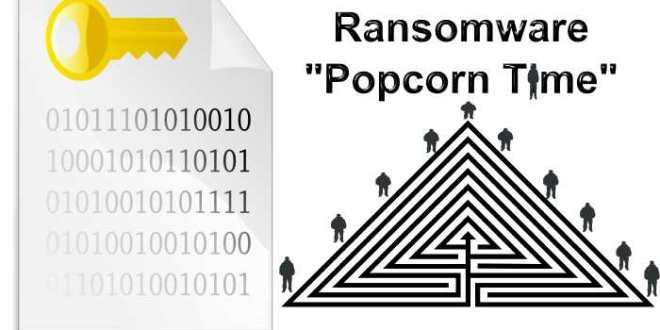 Le Ransomware «Popcorn Time» utilise l'arnaque pyramidale pour se propager